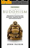 BUDDHISM: 50 Buddhist Teachings For Happiness, Spiritual Healing, And Enlightenment (Buddhism For Beginners, New Age Meditation, Dalai Lama, Zen Buddhism, Spiritual Guide, Stress Free, Dharma)