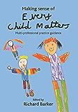 Making sense of Every Child Matters: Multi-professional practice guidance
