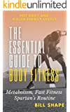 Essential Guide to Body Fitness: Metabolism, Fast Fitness, Spartan's Routine