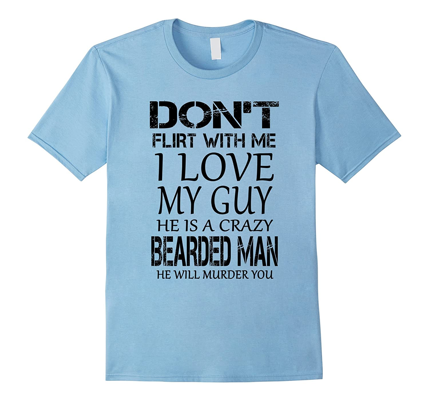 Dont Flirt With Me I Love My Guy He Is A Crazy Bearded Man-Vaci