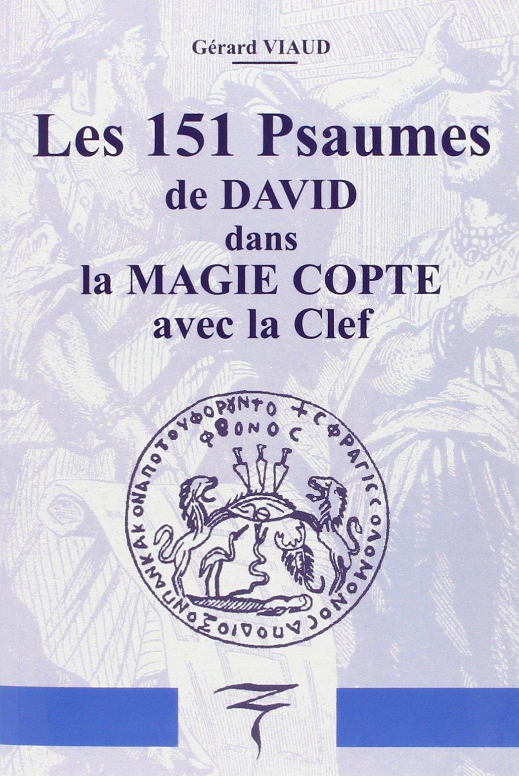 151 psaumes de David magie copte Broché – 14 novembre 2017 Gérard Viaud Librairie du Magnétisme 291369554X Esotérisme