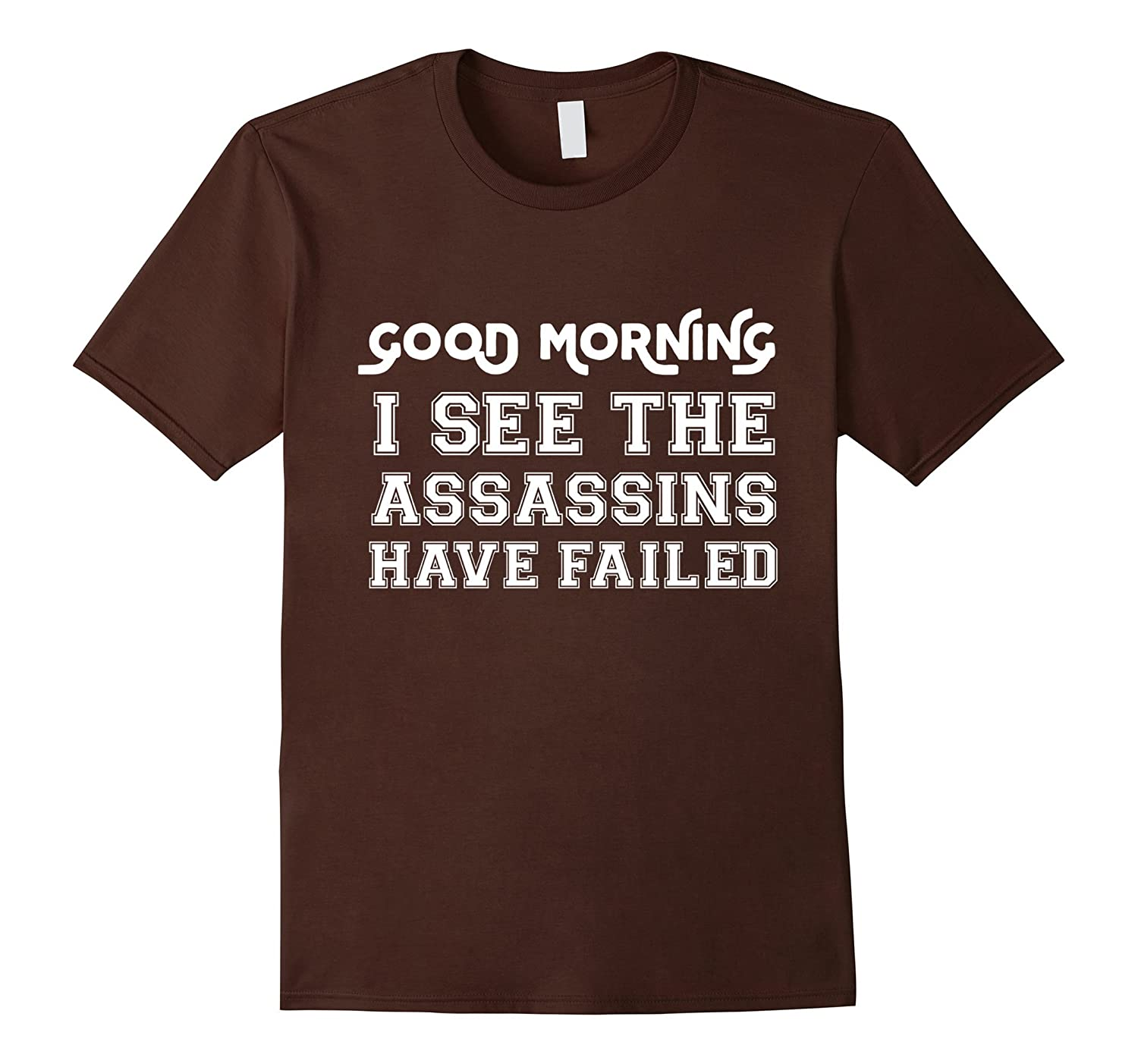 Good Morning, I See The Assassins Have Failed T- Shirt-BN