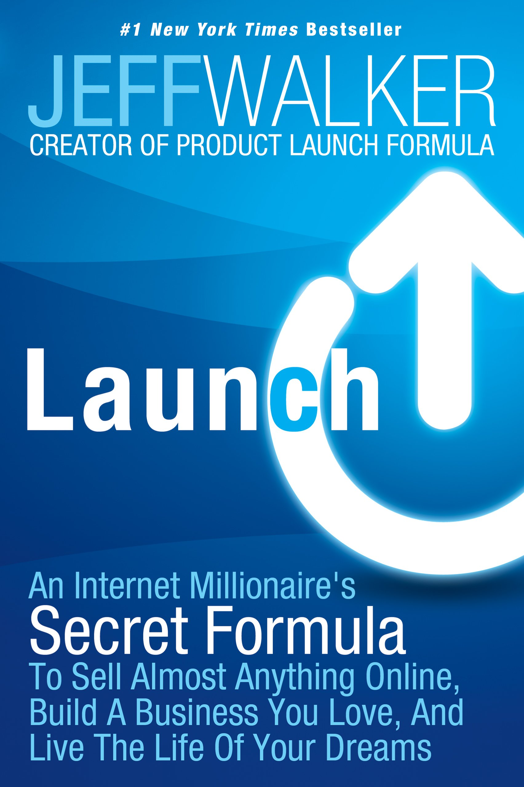 Launch an internet millionaires secret formula to sell almost launch an internet millionaires secret formula to sell almost anything online build a business you love and live the life of your dreams jeff walker malvernweather Choice Image