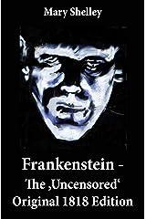 Frankenstein - The 'Uncensored' Original 1818 Edition Kindle Edition