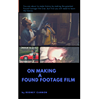 On Making A Found Footage Film