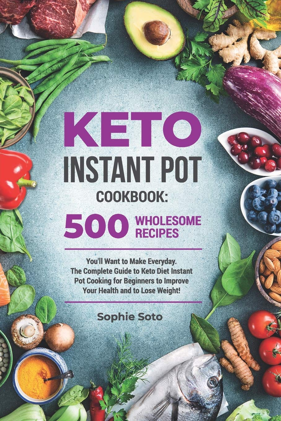Keto Instant Pot Cookbook: 500 Wholesome Recipes You'll Want to Make Everyday. The Complete Guide to Keto Diet Instant Pot Cooking for Beginners to ... and to Lose Weight (Keto Healthy Lifestyle) pdf epub