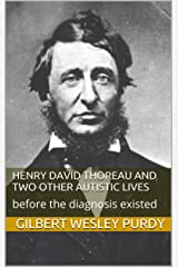 Henry David Thoreau and Two Other Autistic Lives: before the diagnosis existed