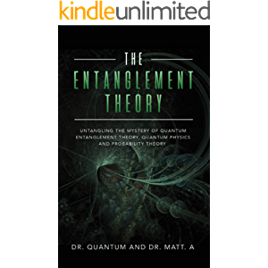 The Entanglement Theory: Untangling the Mystery of Quantum Entanglement Theory, Quantum Physics, Probability Theory and…