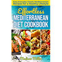 Effortless Mediterranean Diet Cookbook: Easy Everyday Classic Mediterranean Recipes for a Healthy Lifestyle…