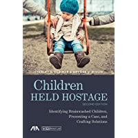 Children Held Hostage: Identifying Brainwashed Children, Presenting a Case, and Crafting Solutions