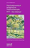 Psychodynamisch Imaginative Traumatherapie: PITT® - Das Manual. Ein resilienzorientierter Ansatz in der Psychotraumatologie (Leben lernen 241)