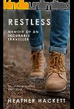 RESTLESS: Memoir of an Incurable Traveller (Ten Years From Home Book 1)