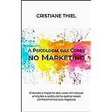 A Psicologia das Cores no Marketing: Entenda o impacto das cores em nossas emoções e saiba como aplicar esses conhecimentos a