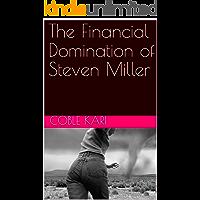 The Financial Domination of Steven Miller