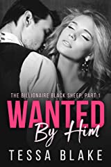 Wanted By Him (The Billionaire Black Sheep Book 1) Kindle Edition