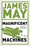 James May's Magnificent Machines: How men in sheds have changed our lives (English Edition)