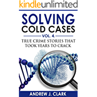 Solving Cold Cases Vol. 4: True Crime Stories that Took Years to Crack (True Crime Cold Cases Solved)