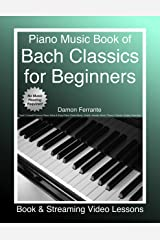 Piano Music Book of Bach Classics for Beginners: Teach Yourself Famous Piano Solos & Easy Piano Sheet Music, Vivaldi, Handel, Music Theory, Chords, Scales, Exercises (Book & Streaming Video Lessons) Kindle Edition