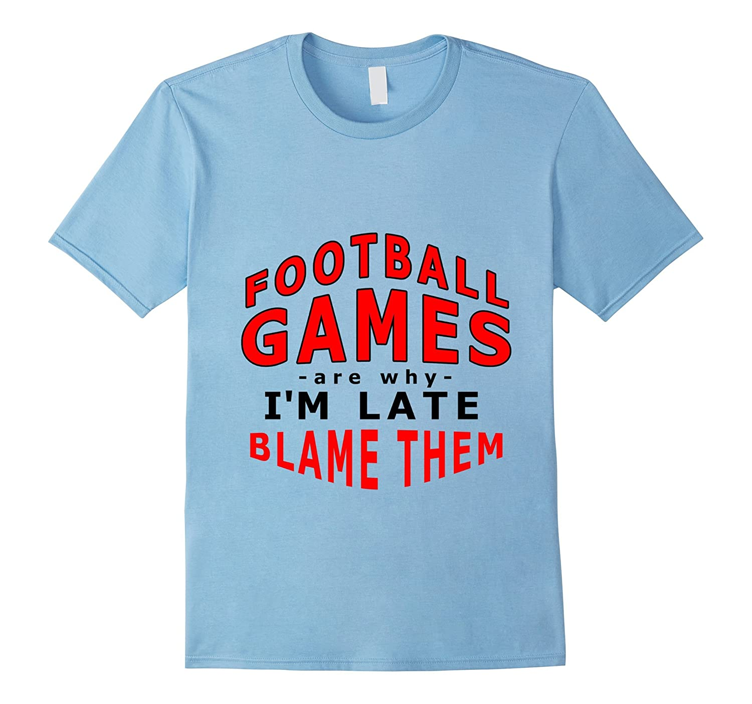Mens Funny Football T-shirt Football Games Are Why I'm Late-FL