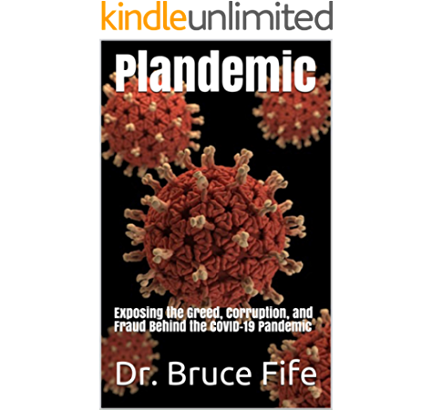 Plandemic Exposing The Greed Corruption And Fraud Behind The Covid 19 Pandemic Kindle Edition By Fife Dr Bruce Professional Technical Kindle Ebooks Amazon Com