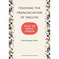 Teaching the Pronunciation of English: Focus on Whole Courses