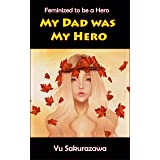 My Dad Was My Hero: Feminized to be a Hero