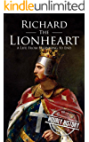 Richard the Lionheart: A Life From Beginning to End (Royalty Biography Book 8) (English Edition)