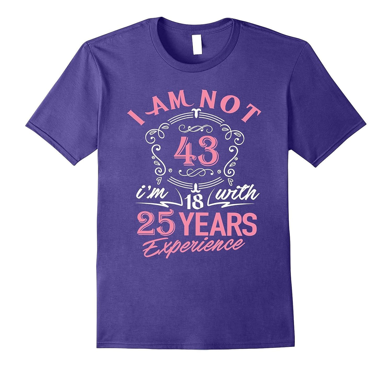 43rd Birthday Gift T-Shirt I'm not 43 Years Old Bday Shirt- TPT