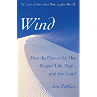 Wind: How the Flow of Air Has Shaped Life, Myth, and the Land (English Edition)