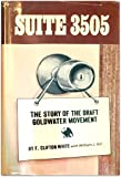 Suite 3505;: The story of the draft Goldwater movement