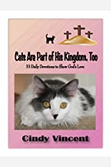 Cats are Part of His Kingdom, Too: 33 Daily Devotions to Show God's Love Kindle Edition
