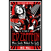 When Giants Walked the Earth: 50 years of Led Zeppelin. The fully revised and updated biography.