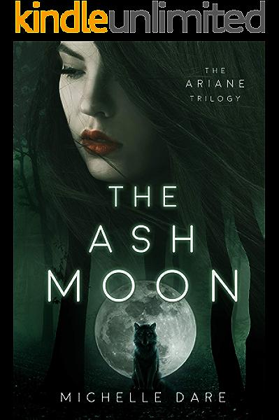 Amazon Com The Ash Moon The Ariane Trilogy Book 1 Ebook Dare Michelle Kindle Store