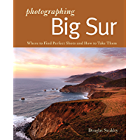 Photographing Big Sur: Where to Find Perfect Shots and How to Take Them (The Photographer's Guide)