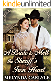 A Bride to Melt the Sheriff's Iron Heart: A Historical Western Romance Novel