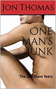 One Man's Junk: The Sex-Slave Years