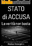 Stato di accusa: La verità non basta (romanzo giallo, indagine criminale, thriller poliziesco italiano) (Italian Edition)