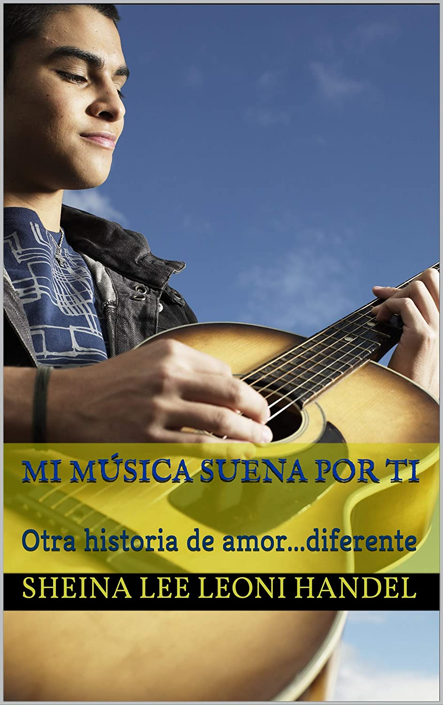 Mi música suena por ti: Otra historia de amor...diferente eBook ...