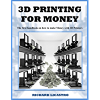 3D Printing For Money: The first handbook on how to make Money with 3D Printers (English Edition)