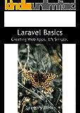 Laravel Basics: Creating Web Apps. It's Simple. (English Edition)