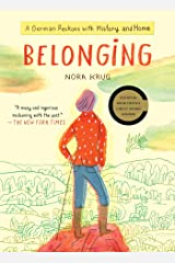 Belonging: A German Reckons with History and Home Kindle Edition