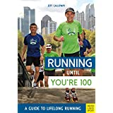 Running Until You're 100: A Guide to Lifelong Running (Fifth Edition, Fifth)