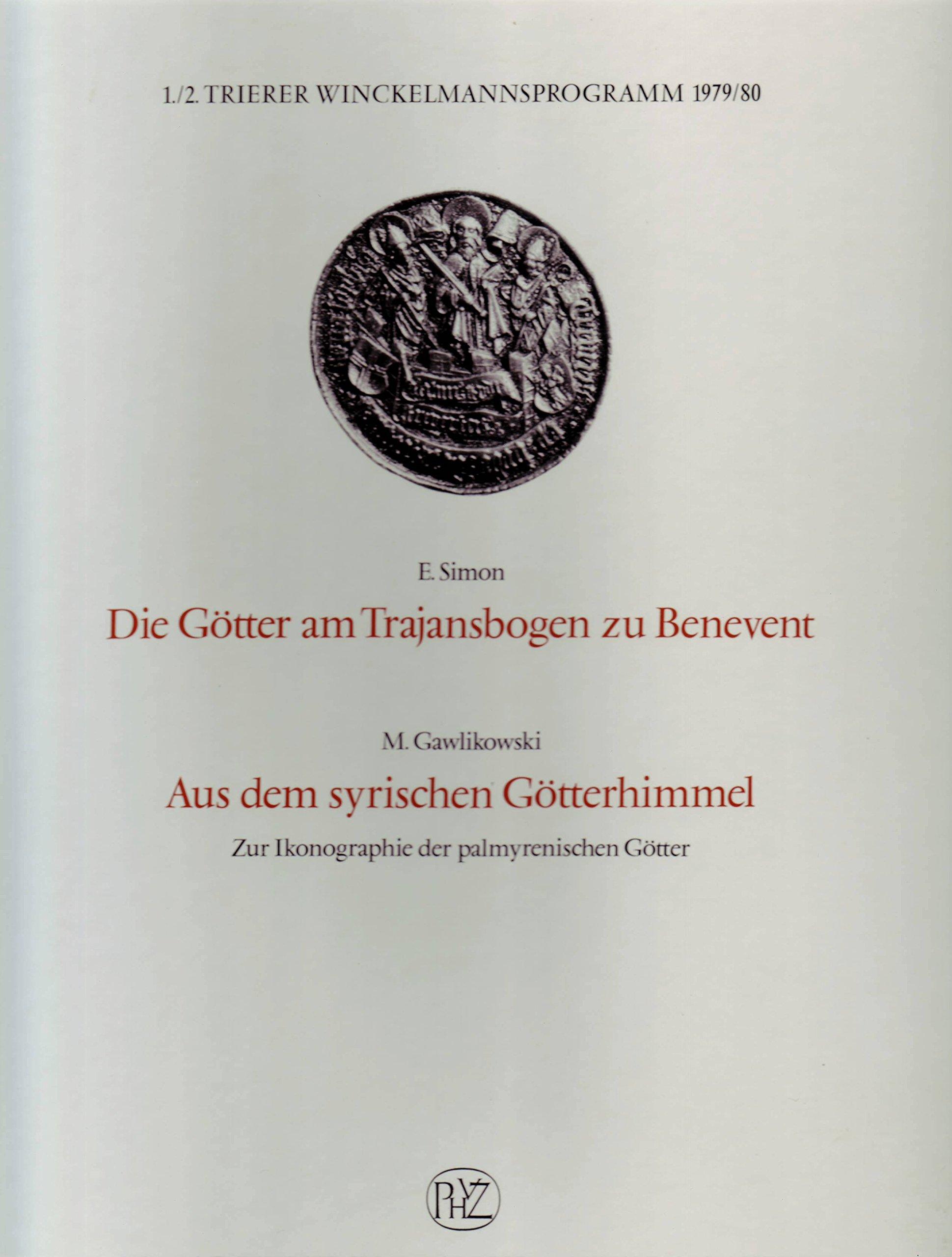 Die Götter am Trajansbogen zu Benevent. - Gawlikowski, Michal: Aus dem syrischen Götterhimmel: Zur Ikonographie der palmyrenischen Götter