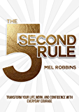 The 5 Second Rule: Transform Your Life, Work, and Confidence with Everyday Courage