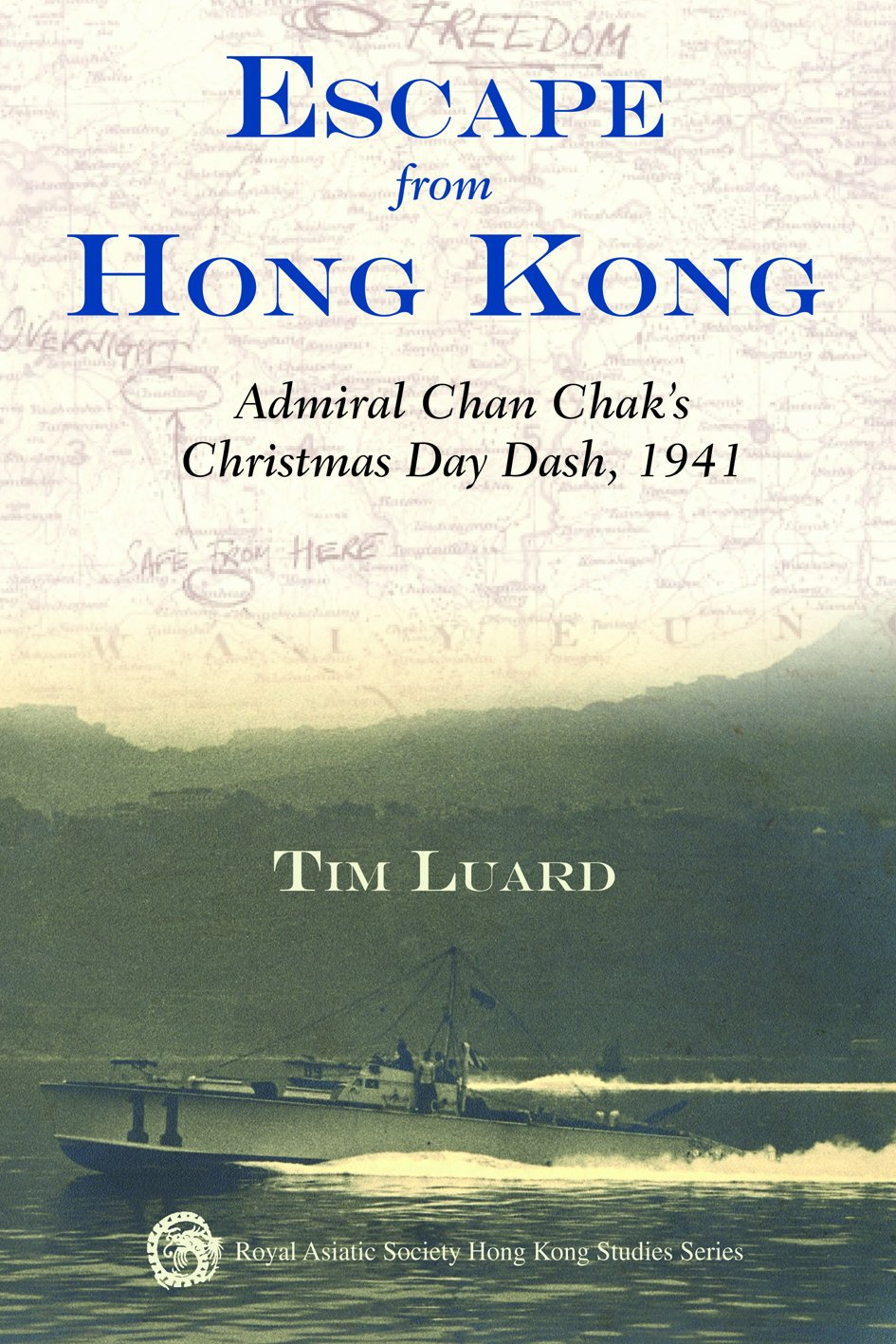 Escape from Hong Kong: Admiral Chan Chak's Christmas Day Dash, 1941 (Royal Asiatic Society Hong Kong Studies Series)