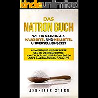 Das Natron Buch: Wie Du Natron als Hausmittel und Heilmittel universell einsetzt: Anwendung und Rezepte gegen Übersäuerung, Hautalterung, Kopfschmerzen ... Schmutz (Gesundheit und Ernährung)