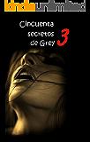 CINCUENTA SECRETOS DE GREY 3 (Spanish Edition)