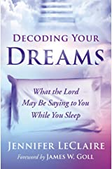 Decoding Your Dreams: What the Lord May Be Saying to You While You Sleep Kindle Edition