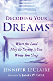 Decoding Your Dreams: What the Lord May Be Saying to You While You Sleep (English Edition)