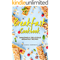 Breakfast Cookbook: Amazingly Delicious Breakfast Recipes